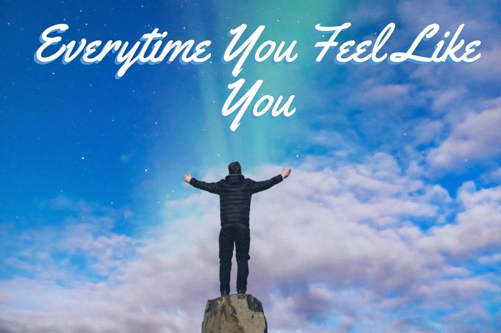 everytime feel like you